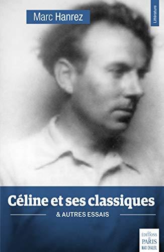 Céline et ses classiques et autres essais: Cette 2ème édition remplace cette référence 9782915461855