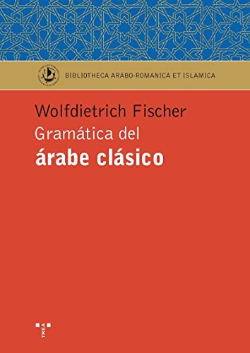 Gramática Del Árabe Clásico (Biblioteca Arabo-Románica & Islámica) por Wolfdietrich Fischer (alemán)