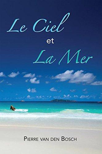 Le Ciel Et La Mer: Roman par Pierre van den Bosch