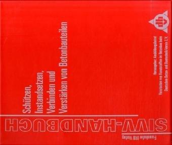 sivv-handbuch-schutzen-instandsetzen-verbinden-und-verstarken-von-betonbauteilen-ausgabe-2005