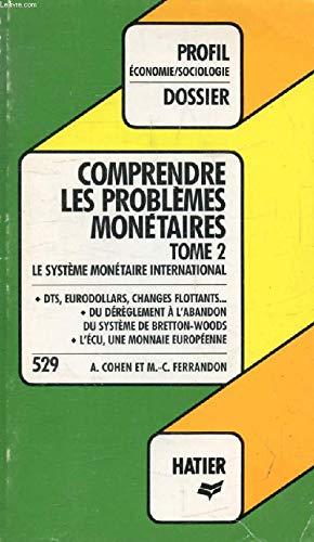 Comprendre les problèmes monétaires Tome 2 : Le système monétaire internationale