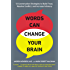Words Can Change Your Brain: 12 Conversation Strategies to Build Trust, Resolve Conflict, and Increase Intima cy