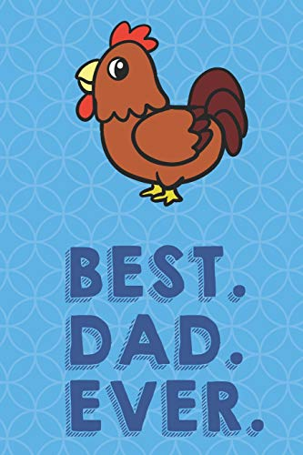Best Dad Ever: Farm Rooster Chicken Funny Cute Father's Day Journal Notebook From Sons Daughters Girls and Boys of All Ages. Great Gift or Dads ... New Parents Dads To Be and Anyone In Between