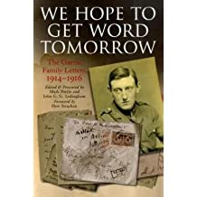 We Hope to Get Word Tomorrow: The Garvin Family Letters, 1914-1916