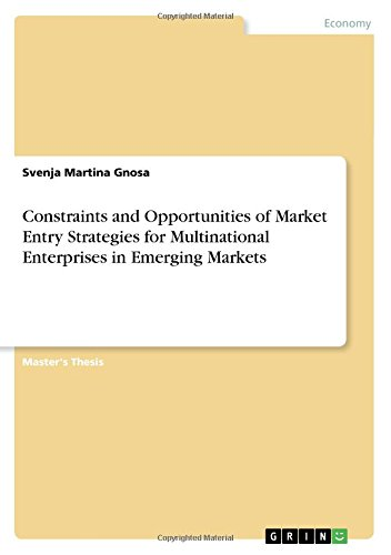 Constraints and Opportunities of Market Entry Strategies for Multinational Enterprises in Emerging Markets