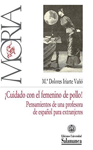 ¡Cuidado con el femenino de pollo!: pensamientos de una profesora de español para extranjeros por María Dolores IRIARTE VAÑÓ
