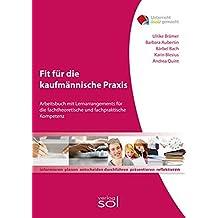 Fit für die kaufmännische Praxis: Arbeitsheft mit Lernarrangements für die fachtheoretische und fachpraktische Kompetenz (Unterricht-leicht-gemacht)