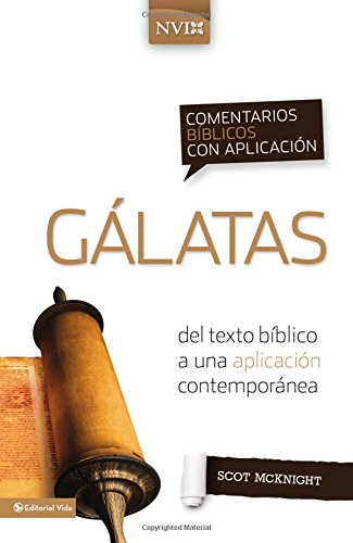 Comentario biblico con aplicacion NVI Galatas: Del texto biblico a una aplicacion contemporanea (Comentarios Biblicos Con Aplicacion NVI) por Scot McKnight