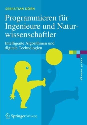 Programmieren für Ingenieure und Naturwissenschaftler: Intelligente Algorithmen und digitale Technologien (eXamen.press) (Mining Engineering)