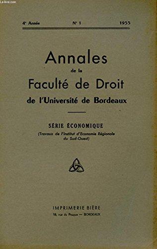 ANNALES DE LA FACULTE DE DROIT DE L'UNIVERSITE DE BORDEAUX. 4e ANNEE N°1 1955. SERIE ECONOMIQUE ( TRAVAUX DE L'INSTITUT D'ECONOMIE REGIONALE DU SUD-OUEST.) par COLLECTIF