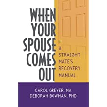 When Your Spouse Comes Out (Haworth Series in GLBT Family Studies (GLBTFS))