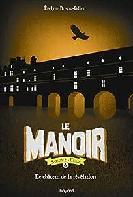 Le manoir saison 2, Tome 06: Le château de la révélation par Evelyne Brisou-Pellen