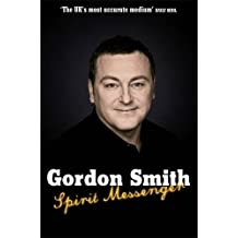 Spirit Messenger: The Remarkable Story Of A Seventh Son Of Seventh Son by Gordon Smith (2008-07-31)