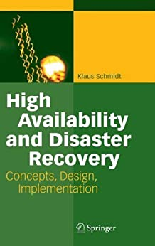 High Availability and Disaster Recovery: Concepts, Design, Implementation von [Schmidt, Klaus]