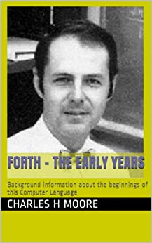 Forth - The Early Years: Background information about the beginnings of this Computer Language by [Moore, Charles H]