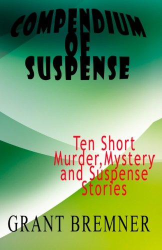 Compendium of Suspense: Ten Short Murder, Mystery & Suspense Stories