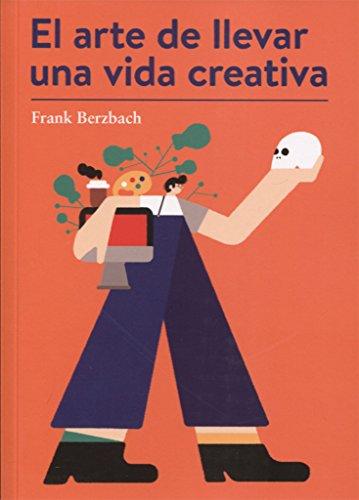El arte de llevar una vida creativa por Frank Berzbach