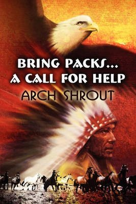 [(Bring Packs...a Call for Help)] [By (author) Arch Shrout] published on (August, 2010) (Arch Pack)