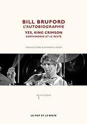 Bill Bruford, l'autobiographie : Yes, King Crimson, Earthworks et le reste