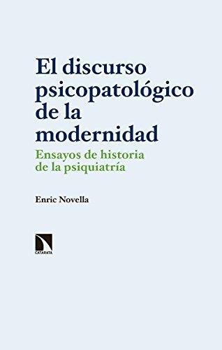 El discurso psicopatológico de la modernidad: Ensayos de historia de la psiquiatría (Investigación y Debate) por Enric Novella Gaya