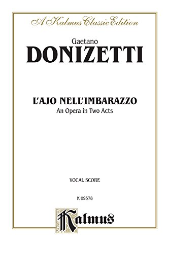 L'ajo nell'imbarazzo (The Tutor Embarrassed or The Tutor in a Jam), An Opera in Two Acts: Vocal Score with Italian Text (Kalmus Edition) (Italian Edition)