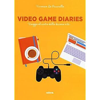 Video Game Diaries. Viaggio Al Centro Della Decima Arte: 1