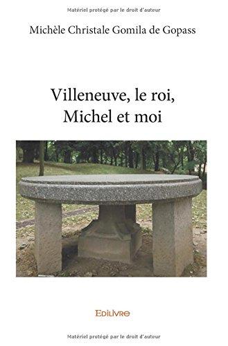 Villeneuve, le roi, Michel et moi par CHRISTALE-Michèle Gomila de Gopass