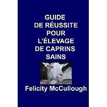 Guide de Réussite pour L'élevage de Caprins Sains (Connaissance Caprine t. 4)