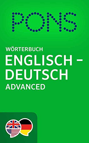 PONS Wörterbuch Englisch -> Deutsch Advanced / PONS Advanced English -> German Dictionary (English Edition) (Als Wörterbuch)