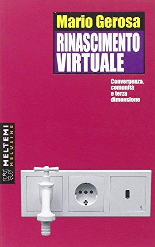 Rinascimento virtuale. Convergenza, comunità e terza dimensione di Mario Gerosa