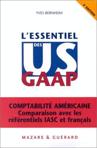 L'Essentiel des US GAAP. Comptabilité américaine, comparaison avec les référentiels IASC et français