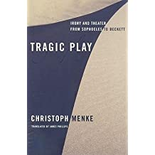 [(Tragic Play: Irony and Theater from Sophocles to Beckett)] [Author: Christoph Menke] published on (July, 2009)
