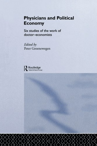 Physicians and Political Economy: Six Studies of the Work of Doctor Economists (Routledge Studies in the History of Economics)
