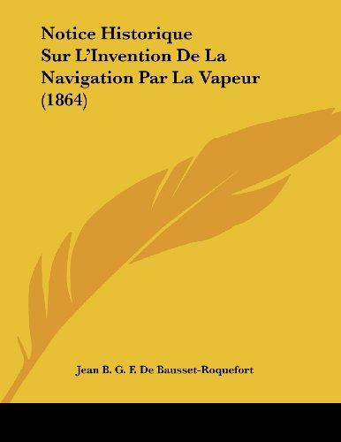Notice Historique Sur L'Invention de La Navigation Par La Vapeur (1864)