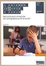 J'entends, je vois, j'écris des Outils pour la Maitrise de l'Orthographe au CP et au CE1 de Claude Picot