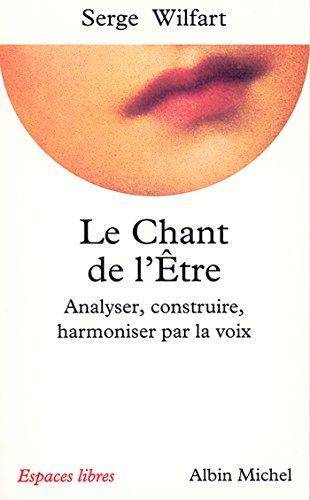 Le Chant de l'tre : Analyser, construire, harmoniser par la voix