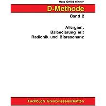 D-Methode Band 2. Allergien: Balancierung mit Radionik und Bioresonanz.
