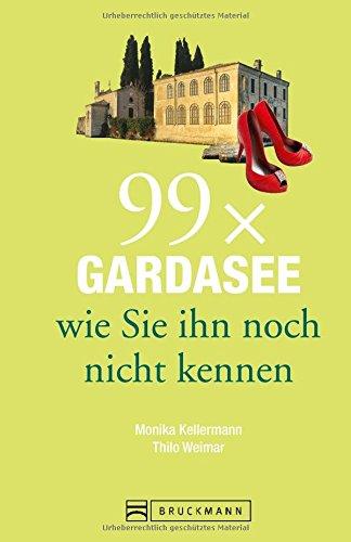 Preisvergleich Produktbild Bruckmann Reiseführer: 99 x Gardasee wie Sie ihn noch nicht kennen. 99x Kultur, Natur, Essen und Hotspots abseits der bekannten Highlights.