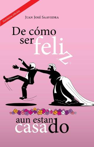 De cómo ser feliz, aun estando casado (Spanish Edition)
