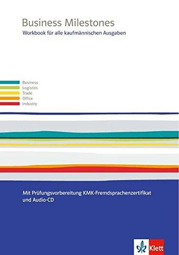 Business Milestones. Englisch für alle kaufmännischen Ausgaben: Workbook mit Prüfungsvorbereitung KMK-Fremdsprachenzertifikat und Multimedia-CD (Business Milestones. Englisch für kaufmännische Berufe)