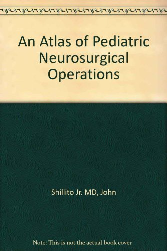 An Atlas of Pediatric Neurosurgical Operations, 1e by John Shillito Jr. MD (1982-01-16)
