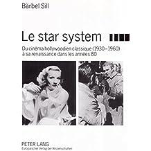 Le Star System: Du Cinaema Hollywoodien Classique (1930-1960) AA Sa Renaissance Dans Les Annaees 80