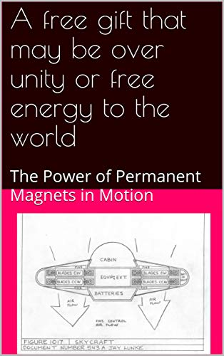 A free gift that may be over unity or free energy to the world: The Power of Permanent Magnets in Motion (English Edition) -
