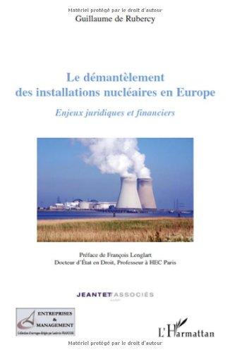Le démantèlement des installations nucléaires en Europe : Enjeux juridiques et financiers par Guy de Rubercy, François Lenglart