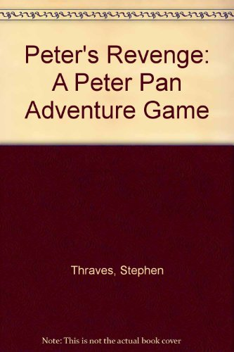Peter's revenge : an adventure game based on J.M. Barrie's Peter Pan and Wendy