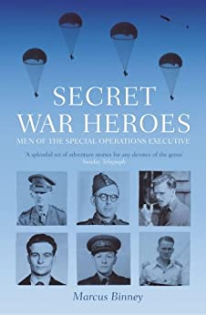 Secret War Heroes: The Men of Special Operations Executive by [Binney, Marcus]
