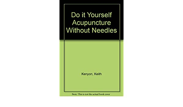 Do it yourself acupuncture without needles amazon keith do it yourself acupuncture without needles amazon keith kenyon 9780668043335 books solutioingenieria Choice Image
