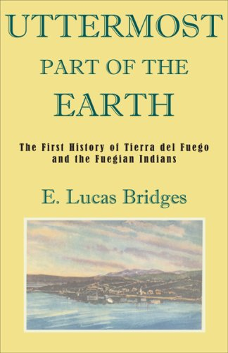 Uttermost Part of the Earth: A History of Tierra del Fuego and the Fuegians