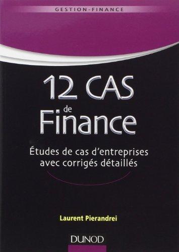 12 cas de finance. Etudes de cas d'entreprises avec corrigs dtaills de Laurent Pierandrei (30 avril 2014) Broch
