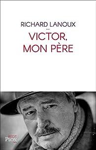 Victor, mon père par Richard Lanoux